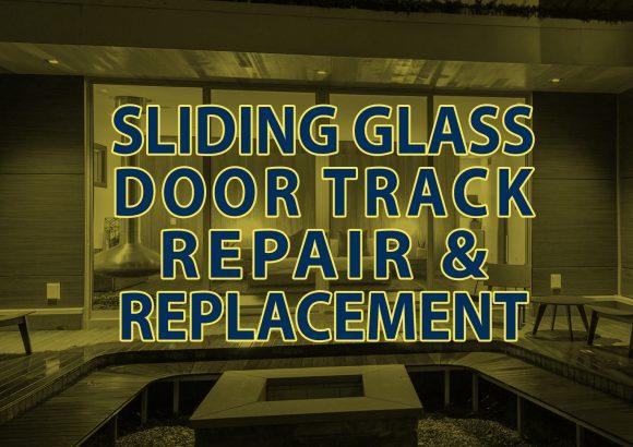 Sliding Glass Door Track Repair & Replacement